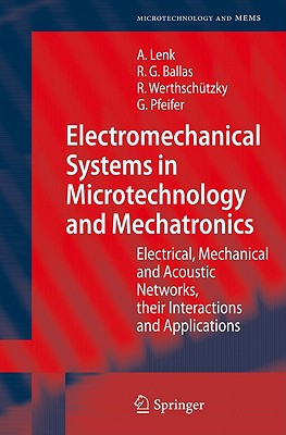 Electromechanical Systems in Microtechnology and Mechatronics By Lenk, Arno/ Ballas, Rudiger G./ Werthschutzky, Roland/ Pfeifer, Gunther